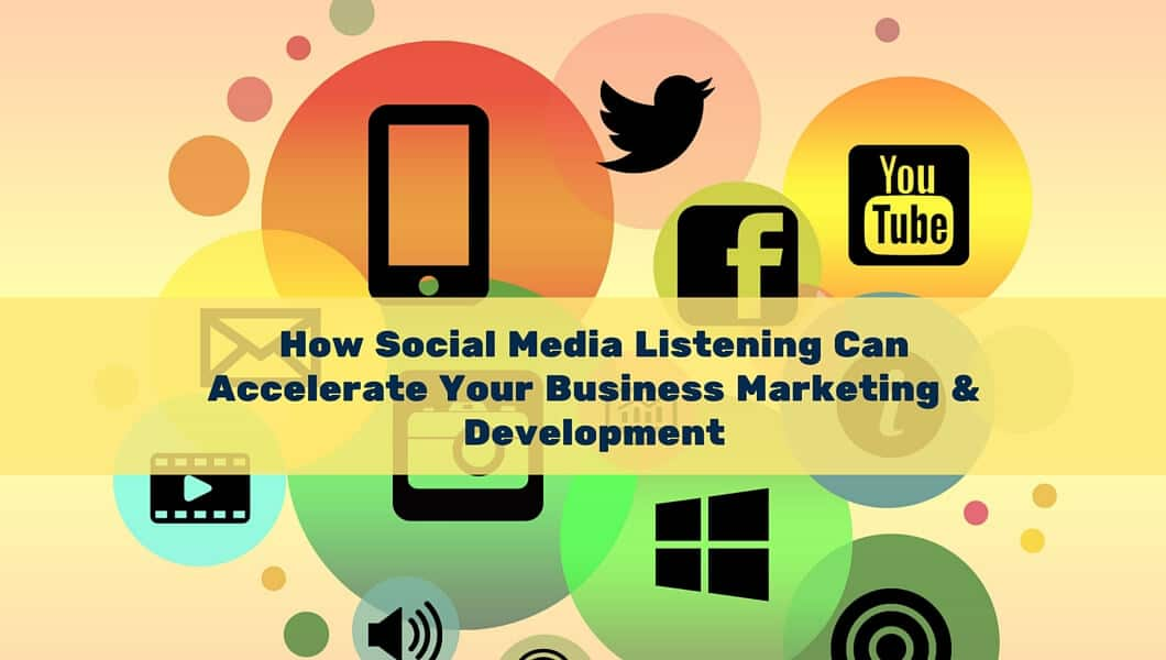 How Social Media Listening Can Accelerate Your Business Marketing and Development