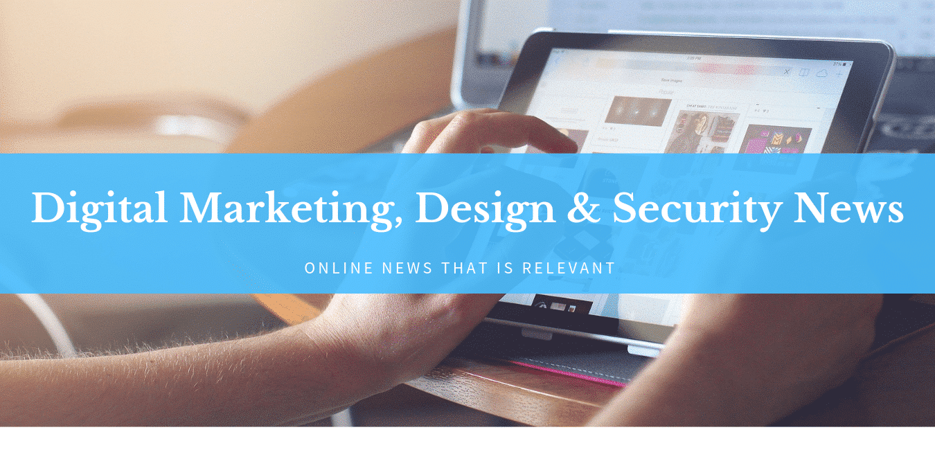 Digital Marketing, Design & Security News